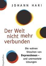 Der Welt nicht mehr verbunden: Die wahren Ursachen von Depressionen - und unerwartete Lösungen (German Edition)