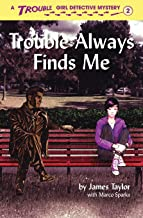 Trouble Always Finds Me (Trouble: Girl Detective)