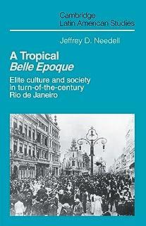 A Tropical Belle Epoque: Elite Culture and Society in Turn-of-the-Century Rio de Janeiro (Cambridge Latin American Studies...