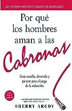 Por Qué Los Hombres Aman a Las Cabronas: Nueva Edicion- Guia Sencilla, Divertida y Picante Para el Juego de la Seducción /...