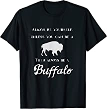 Always Be Yourself Unless You Can Be A Buffalo Funny T Shirt