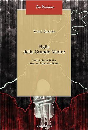 Figlia della Grande Madre: Vorrei che la Sicilia fosse un immenso bosco (Per passione Vol. 9)