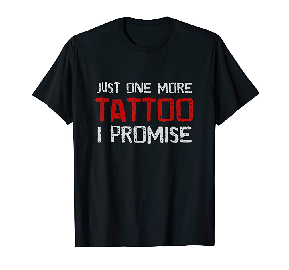 Just One More Tattoo I Promise / Ink Fan T-shirt