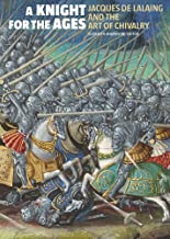 A Knight for the Ages: Jacques de Lalaing and the Art of Chivalry
