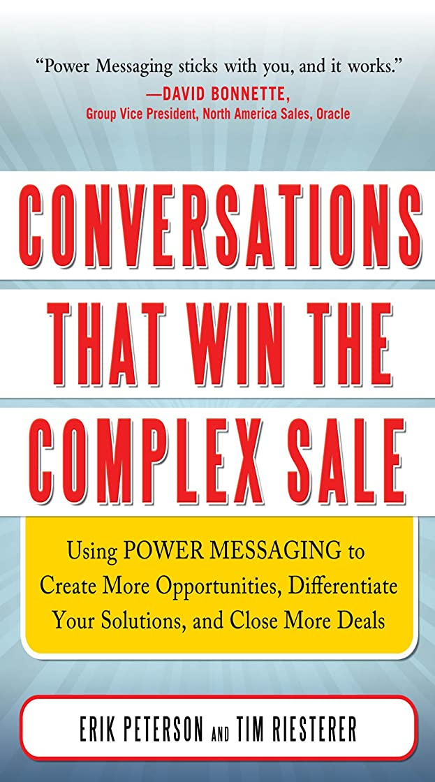 所持チャネル引き付けるConversations That Win the Complex Sale:  Using Power Messaging to Create More Opportunities, Differentiate your Solutions, and Close More Deals (English Edition)