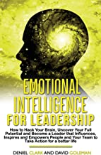 Emotional Intelligence For Leadership: How to Hack Your Brain, Uncover Your Full Potential and Become a Leader that Influe...