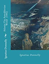 Atlantis: The Antediluvian World  (1882)  By: Ignatius Donnelly: Illustrated....Ignatius Loyola Donnelly (November 3, 1831 – January 1, 1901) was a ... populist writer, and amateur scientist.