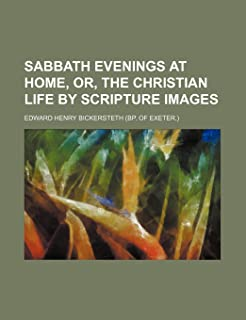 Sabbath Evenings at Home, Or, the Christian Life by Scripture Images