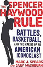 The Spencer Haywood Rule: Battles, Basketball, and the Making of an American Iconoclast PDF