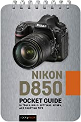 Nikon D850: Pocket Guide: Buttons, Dials, Settings, Modes, and Shooting Tips Pocket Book