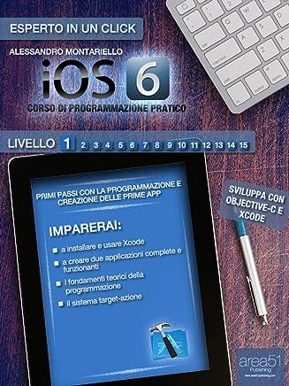 iOS 6: corso di programmazione pratico. Livello 1 (Esperto in un click)
