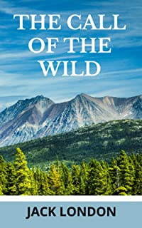 The Call of the Wild: 1903 Unabridged Classic