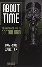About Time 7: The Unauthorized Guide to Doctor Who (Series 1 to 2): The Unauthorized Guide to Doctor Who 2005-2006 (Series 1 to 2)