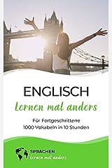 Englisch lernen mal anders für Fortgeschrittene - 1000 Vokabeln in 10 Stunden: Spielend einfach Vokabeln lernen mit einzigartigen Merkhilfen und Gedächtnistraining Kindle Ausgabe