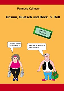 Unsinn, Quatsch und Rock `n` Roll: aus der Provinz (German Edition)