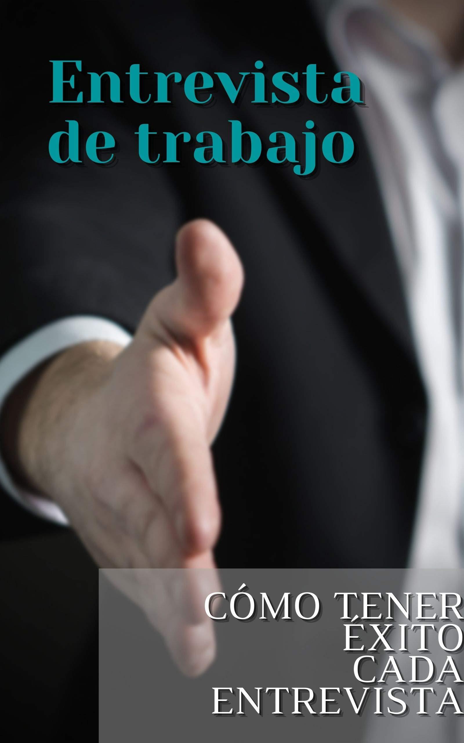 Entrevista de trabajo: Cómo tener éxito cada entrevista (Spanish Edition)