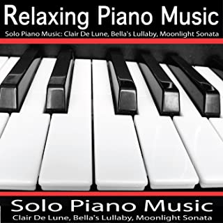 Solo Piano Music: Clair De Lune, Bella's Lullaby, Beethoven: Moonlight Sonata