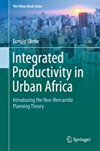Integrated Productivity in Urban Africa: Introducing the Neo-Mercantile Planning Theory (The Urban Book Series)