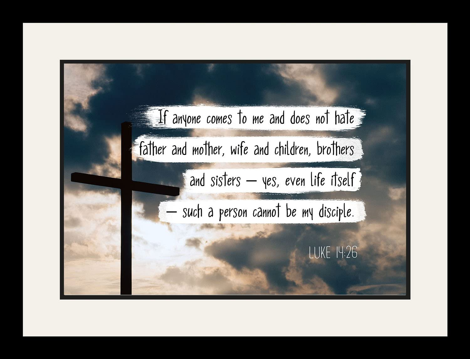 Amazon.com: WeSellPhotos Luke 14:26 If Anyone Comes to me - Christian  Poster, Print, Picture or Framed Wall Art Decor - Bible Verse Collection -  Religious Gift for Holidays Christmas Baptism (19x25 Framed):