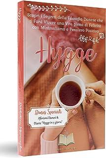 Hygge: Scopri i Segreti della Filosofia Danese che ti Farà Vivere una Vita piena di Felicità con Minimalismo e Pensiero Po...