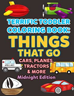 Coloring Books for Toddlers: Things That Go Cars,Planes, Tractors & More Midnight Edition: Vehicles to Color for Early Chi...