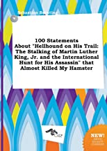 100 Statements about Hellhound on His Trail: The Stalking of Martin Luther King, Jr. and the International Hunt for His As...