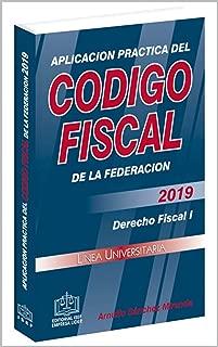 APLICACION PRACTICA DEL CODIGO FISCAL 2019: Derecho Fiscal I (Spanish Edition)