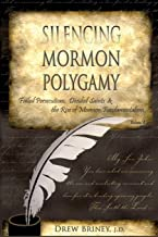 Silencing Mormon Polygamy: Failed Persecutions, Divided Saints & the Rise of Mormon Fundamentalism