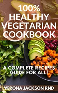 100% HEALTHY VEGETARIAN COOKBOOK : A Complete Recipes Guide For All!