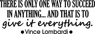 There is only one way to succeed in anything and that is to give it everything. Wall Vinyl Decal Vince Lombardi inspirational Quote Art Saying Stencil