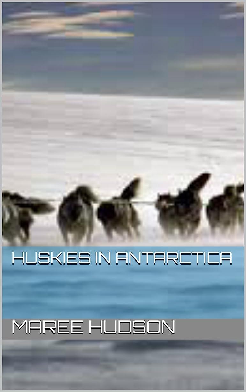 若者くびれたラメHuskies in Antarctica (Hobbies Book 3) (English Edition)