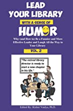 Lead Your Library With a Sense of Humor : Why (and How to) Be a Funnier and More Effective Leader and Laugh All the Way to...