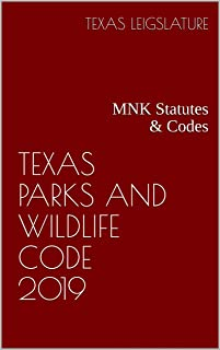 TEXAS PARKS AND WILDLIFE CODE 2019: MNK Statutes & Codes