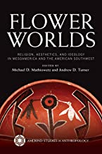Flower Worlds: Religion, Aesthetics, and Ideology in Mesoamerica and the American Southwest (Amerind Studies in Archaeology)