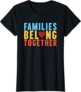 Womens Families Belong Together Pro Immigration Rights Support Gift T-Shirt