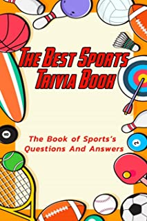 The Best Sports Trivia Book: The Book of Sports's Questions And Answers: Sports Trivia Book