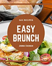 365 Easy Brunch Recipes: The Best Easy Brunch Cookbook that Delights Your Taste Buds (English Edition)