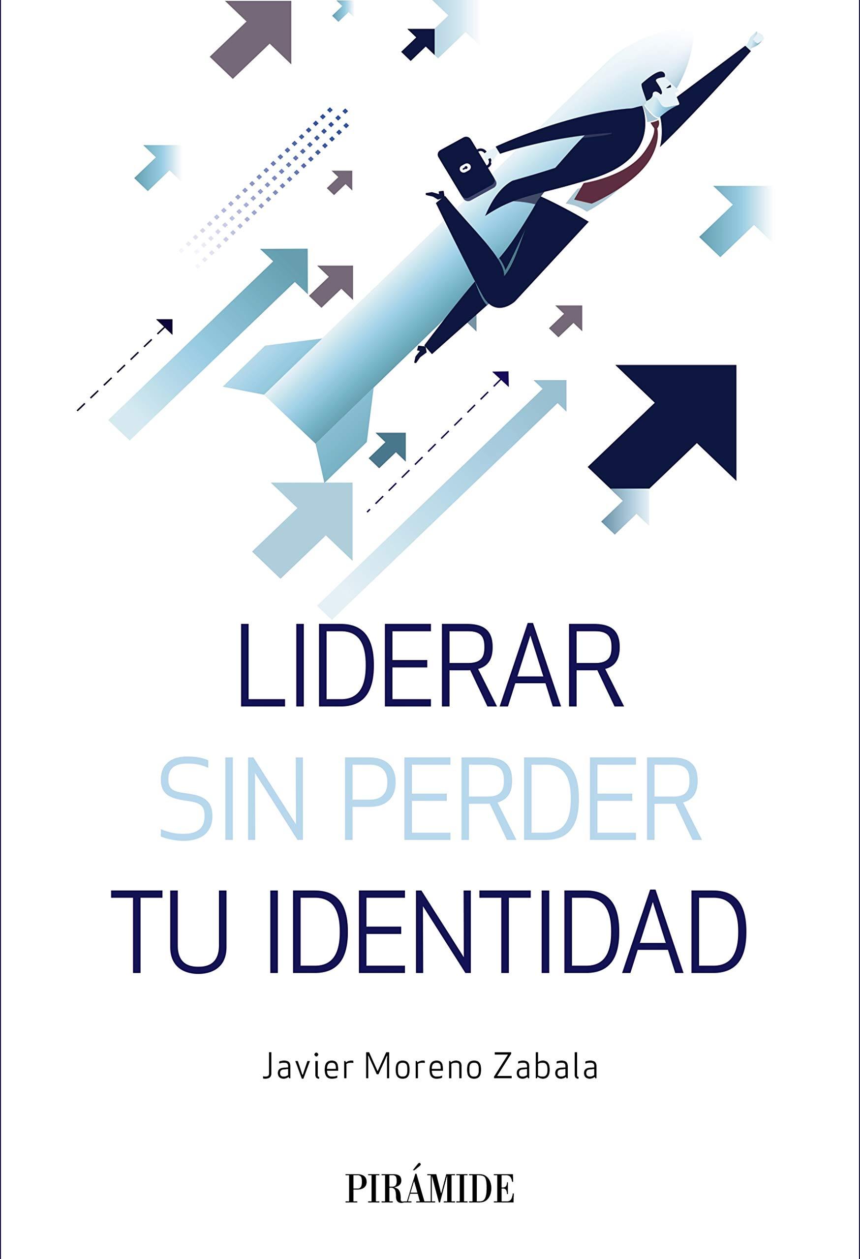 Liderar sin perder tu identidad (Empresa y Gestión) (Spanish Edition)