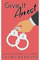 Give it Arrest: A Laugh Out Loud Suspenseful Romantic Comedy Perfect for Chick Lit Fans Kindle Edition