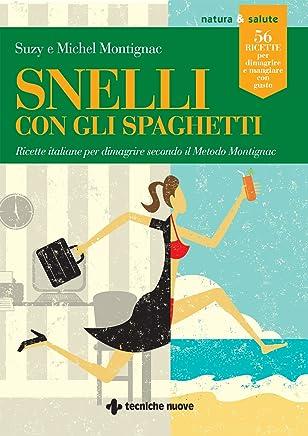 Snelli con gli spaghetti: Ricette italiane per dimagrire secondo il Metodo Montignac