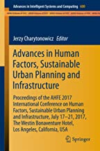 Advances in Human Factors, Sustainable Urban Planning and Infrastructure: Proceedings of the AHFE 2017 International Conference on Human Factors, Sustainable ... Intelligent Systems and Computing Book 600)