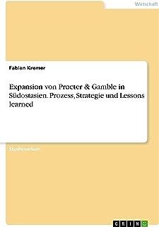 Expansion von Procter & Gamble in Südostasien. Prozess, Strategie und Lessons learned