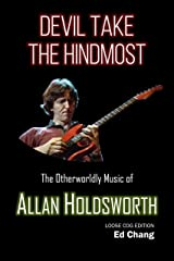 Devil Take the Hindmost, The Otherworldly Music of Allan Holdsworth: Loose Cog Edition Kindle Edition