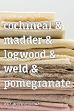 Cochineal & Madder & Logwood & Weld & Pomegranate A Natural Dye Journal: 6