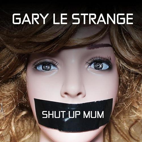 Amazon.com: Shut Up Mum [Explicit]: Gary Le Strange: MP3 ...