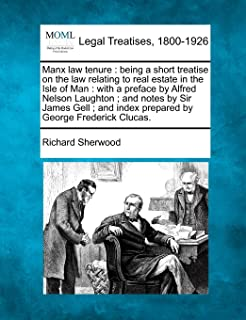 Manx law tenure: being a short treatise on the law relating to real estate in the Isle of Man : with a preface by Alfred N...