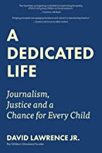 A Dedicated Life: Journalism, Justice and a Chance for Every Child