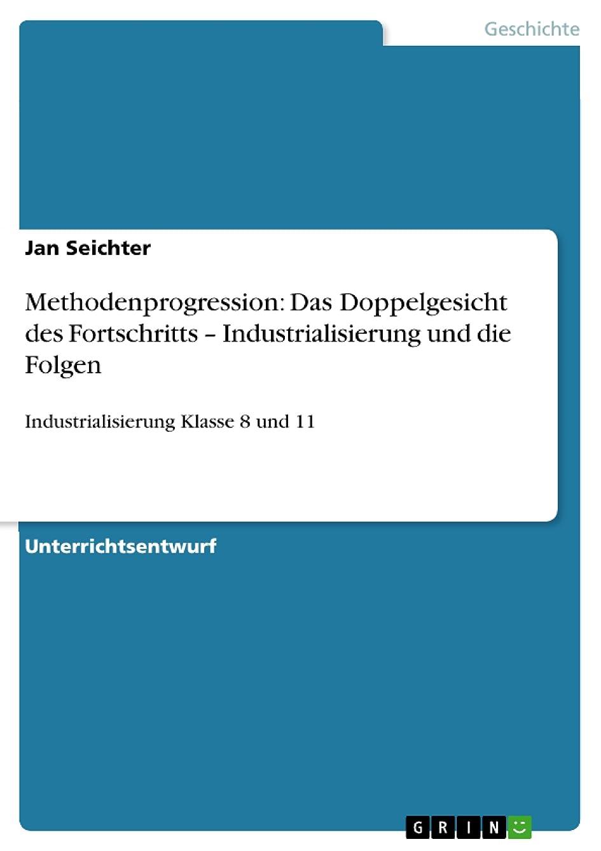 パスポートサンダルセグメントMethodenprogression: Das Doppelgesicht des Fortschritts – Industrialisierung und die Folgen: Industrialisierung Klasse 8 und 11 (German Edition)