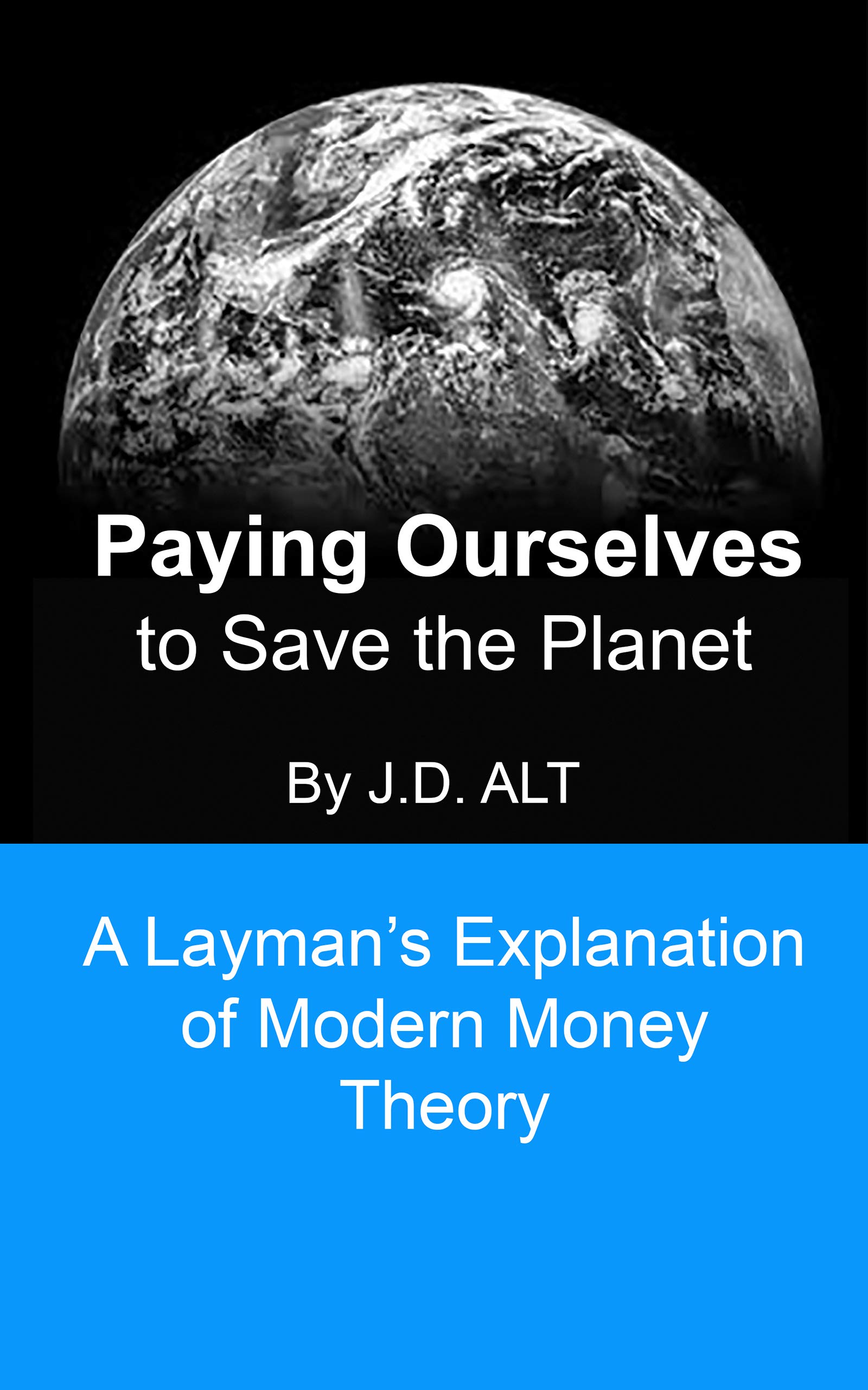 PAYING OURSELVES TO SAVE THE PLANET: A Layman's Explanation of Modern Money Theory