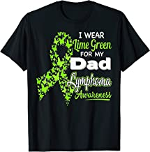 I wear Lime Green for my Dad - Lymphoma Awareness shirt